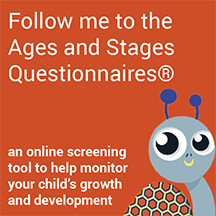 image of snail and link to Ages and Stages Questionnaires